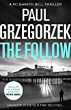 The Follow: An addictive and gripping crime thriller (Gareth Bell Thriller, Book 1) by Paul Grzegorzek