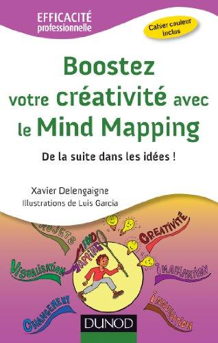 Boostez votre créativité avec le Mind Mapping - De la suite dans les idées ! par Xavier Delengaigne