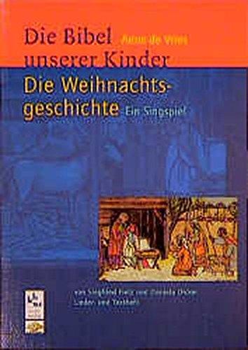 """Die Weihnachtsgeschichte: Singspiel zur """"Bibel unserer Kinder"""" von Anne de Vries. Lied- und Textheft"""