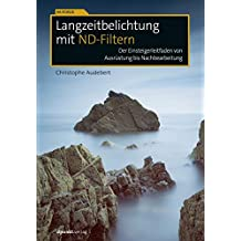 Langzeitbelichtung mit ND-Filtern: Der Einsteigerleitfaden von Ausrüstung bis Nachbearbeitung (Im Fokus)