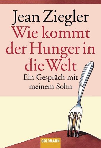 Wie kommt der Hunger in die Welt?: Ein Gespräch mit meinem Sohn