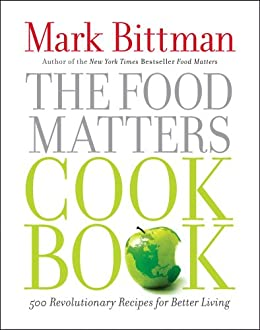 The Food Matters Cookbook: 500 Revolutionary Recipes for Better Living (English Edition) par [Bittman, Mark]