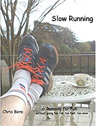 Slow Running: Running for fun: without going too far, too fast, too soon