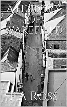Descargar Libros Para Ebook A history of Wakefield Buscador De Epub