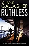RUTHLESS a gripping and gritty crime thriller