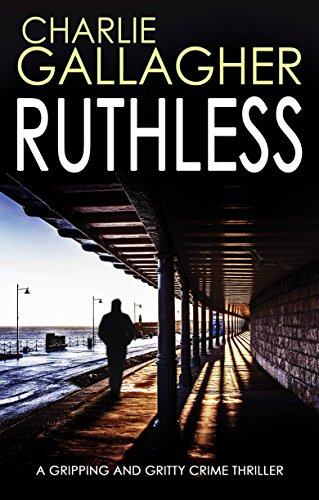 RUTHLESS a gripping and gritty crime thriller by [GALLAGHER, CHARLIE]