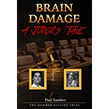 BRAIN DAMAGE: A Juror's Tale: The Hammer Killing Trial (A Juror's Perspective Book 1) (English Edition)