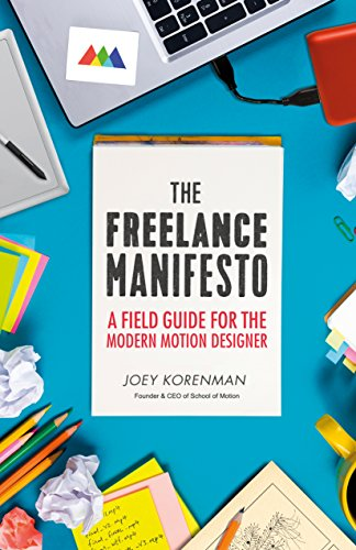 The Freelance Manifesto: A Field Guide for the Modern Motion Designer (English Edition) por Joey Korenman