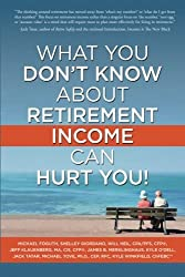 What You Don't Know About Retirement Income Can Hurt You! by Jack Tatar (2016-01-15)