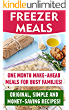 Freezer Meals: One Month Make-Ahead Meals For Busy Families! Original, Simple And Money-Saving Recipes!: (Freezer Recipes, Freezer Cooking, Dump Dinners, ... quick & easy Book 1) (English Edition)