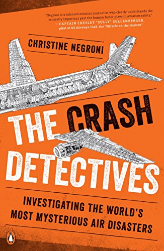 The Crash Detectives: Investigating the World's Most Mysterious Air Disasters por Christine Negroni