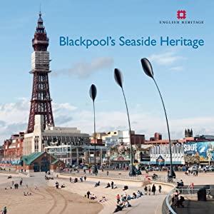 Blackpool's Seaside Heritage by Allan Brodie & Matthew Whitfield