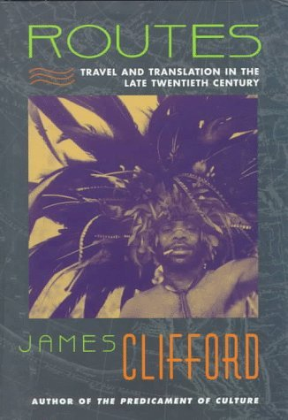 Routes: Travel and Translation in the Late Twentieth Century by James Clifford (1997-04-30)