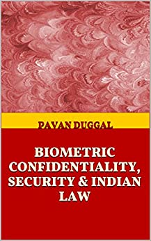 BIOMETRIC CONFIDENTIALITY, SECURITY & INDIAN LAW by [DUGGAL, PAVAN]