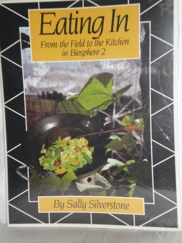 Eating in: From the Field to the Kitchen in Biosphere 2 by Silverstone, Sally (1993) Paperback