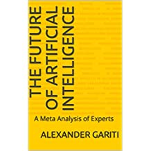 The Future of Artificial Intelligence : A Meta Analysis of Experts (English Edition)