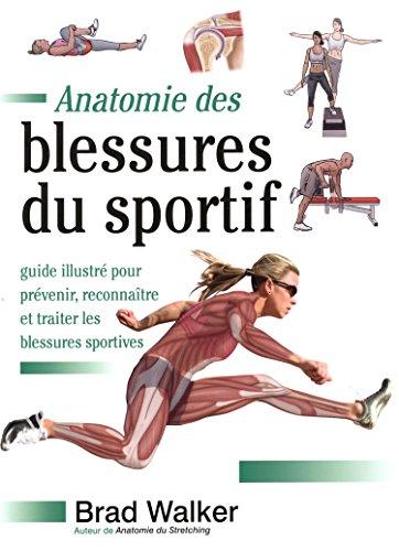 Anatomie des blessures du sportif : guide illustré pour prévenir, reconnaître et traiter les blessures sportives