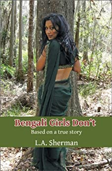 Bengali Girls Don't: Based on a True Story (Memoirs of a Muslim Daughter) (English Edition) di [Sherman, L.A.]