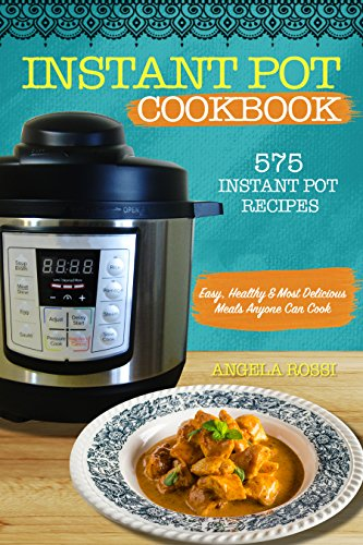 Instant Pot Cookbook:  575 Instant Pot Recipes - Easy, Healthy & Most Delicious Meals Anyone Can Cook (English Edition)