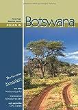 Reisen in Botswana: Botswana komplett: Mit allen Nationalparks, interessanten Allradstrecken und wertvollen GPS-Daten. Ein Reisebegleiter für Natur und Abenteuer.