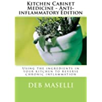 Kitchen Cabinet Medicine: Anti-Inflammatory Edition: Using the Ingredients in Your Kitchen to Reverse Chronic Inflammation: Volume 1