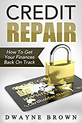 Credit Repair: Credit Repair Secrets To Get Your Finances Back On Track (Money Management, Credit Repair, Finance, Debt, Credit Report, Budgeting) (English Edition)