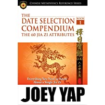 Date Selection Compendium: Book 1: The 60 Jia Zi Attributes