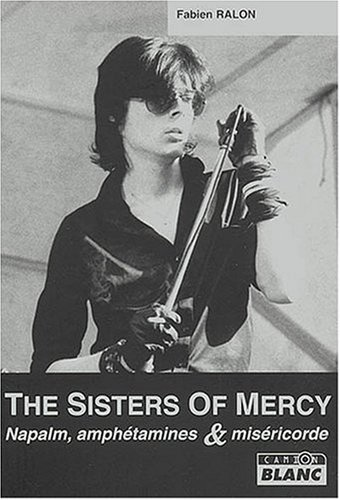 The Sisters of Mercy, Napalm, Amphetamines et Misericorde