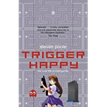 Trigger Happy: The Inner Life of Videogames by Steven Poole (2001-03-05)
