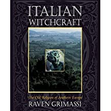 Italian Witchcraft: The Old Religion of Southern Europe by Raven Grimassi (2000-02-08)