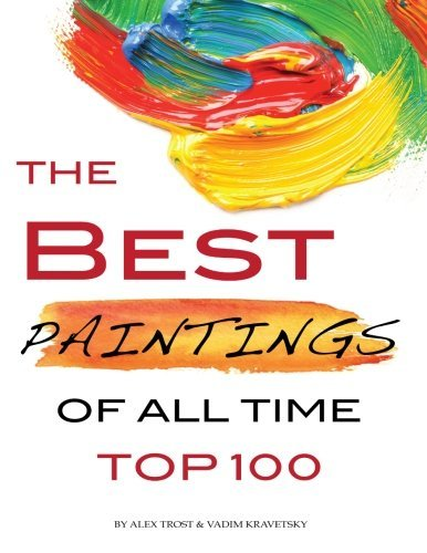 The Best Paintings of All Time: Top 100 by Alex Trost (2013-05-30)