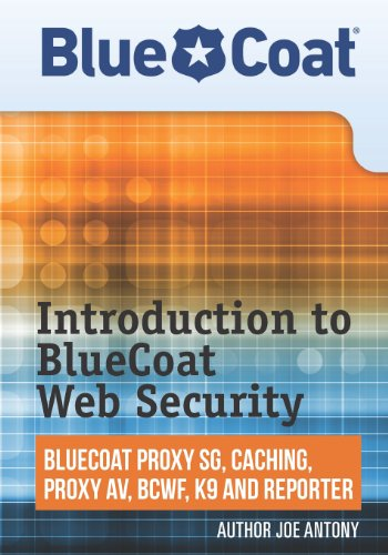 Introduction to BlueCoat Web Security: BlueCoat Proxy SG, Caching, Anti-virus, and Reporter