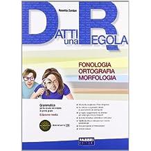 Datti una regola. Fonologia, ortografia, morfologia. Per la Scuola media. Con CD-ROM. Con espansione online: 1