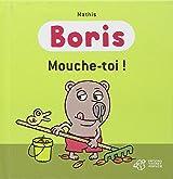 Boris : Mouche-toi !