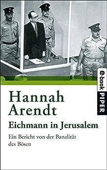 Eichmann in Jerusalem: Ein Bericht von der Banalität des Bösen von [Arendt, Hannah]