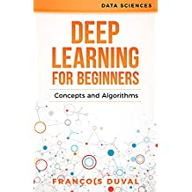 Deep Learning: Deep Learning for Beginners: Concepts and Algorithms (Data Sciences Book 1) (English Edition)