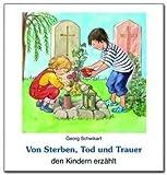 Von Sterben. Tod und Trauer den Kindern erzählt von Georg Schwikart (2010) Broschiert