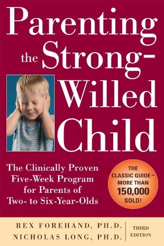 Parenting the Strong-Willed Child: The Clinically Proven Five-Week Program for Parents of Two- to Six-Year-Olds, Third Edition by Forehand, Rex, Long, Nicholas (2010) Paperback