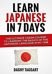 Learn Japanese In 7 Days!: The Ultimate Crash Course to Learning the Basics of the Japanese Language In No Time by Dagny Taggart (2014-06-24)