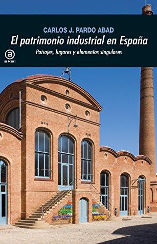 El patrimonio industrial en España. Paisajes, lugares y elementos singulares (Universitaria)