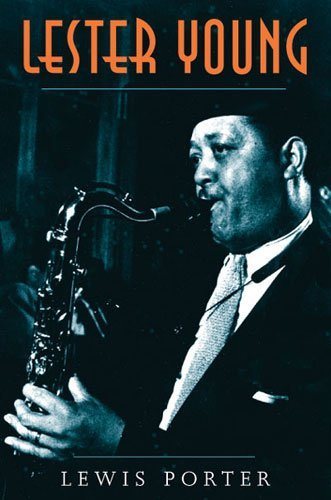 [Lester Young] (By: Lewis Porter) [published: March, 2006]