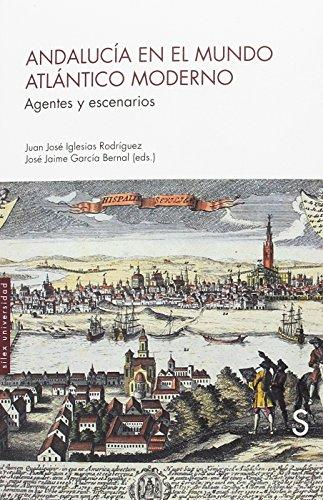 Andalucía en el mundo atlántico moderno (Sílex Universidad) por Juan José Iglesias Rodríguez