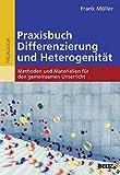 Praxisbuch Differenzierung und Heterogenität: Methoden und Materialien für den gemeinsamen Unterricht - Frank Müller