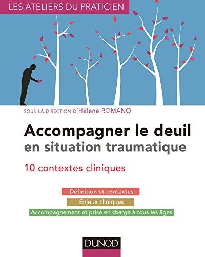 Accompagner le deuil en situation traumatique - 10 contextes cliniques