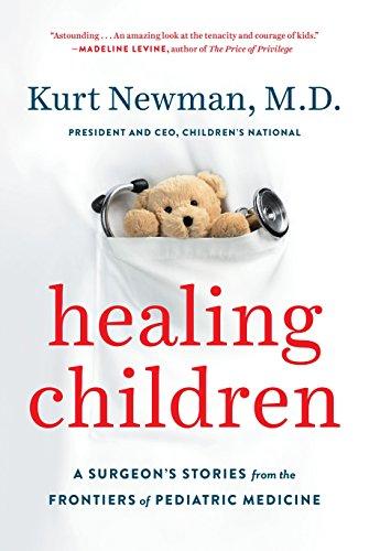 Healing Children: A Surgeon's Stories from the Frontiers of Pediatric Medicine por Kurt Newman