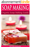 SOAP MAKING: Soap Making For Beginners - SOAP RECIPES INCLUDED!: How To Make Luxurious Natural Handmade Soaps (DIY Beauty, Aromatherapy, Soap Making) (English Edition)