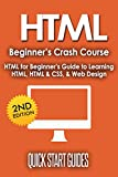 HTML: 2nd Edition! Beginner's Crash Course - HTML for Beginners Guide to: Learning HTML, HTML & CSS, Web Design (HTML5, HTML5 and CSS3, HTML Programming, ... for Beginners, HTML Programming Book 1)