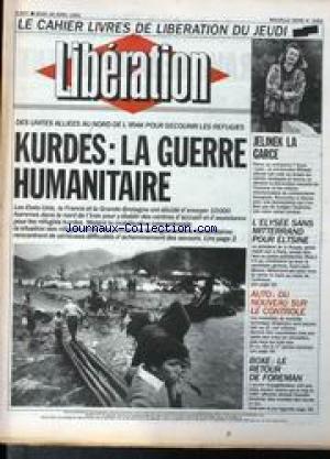 LIBERATION [No 3082] du 18/04/1991 - CAHIER LIVRES - JELINEK LA GARCE - L'ELYSEE SANS MITTERRAND POUR ELTSINE - AUTO - DU NOUVEAU SUR LE CONTROLE - BOXE - LE RETOUR DE FOREMAN - DES UNITES ALSIEES AU NORD DE L'IRAK POUR SECOURIR LES REFUGIES KURDES.