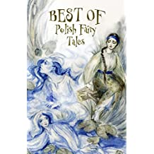 Best of Polish  Fairy Tales: What Is Destined to Come Shall Come (English Edition)