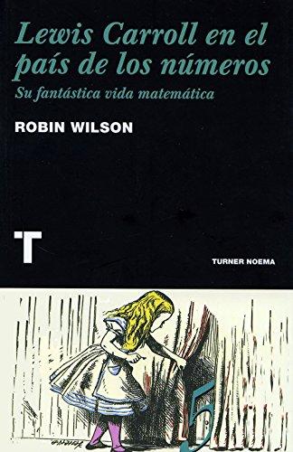 Lewis Carroll en el país de los números: Su fantástica biografía matemática (Noema) por Robin Wilson
